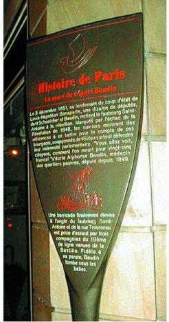 Cette borne historique a été placée à l'angle de la rue du Faubourg St Antoine et de la rue Trousseau (anciennement rue Ste Marguerite), en remplacement d'une plaque apposée en 1879 sur la maison devant laquelle Baudin a été tué.